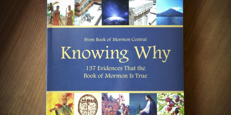 Knowing Why: 137 Evidences the Book of Mormon is True
